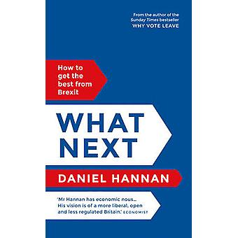 What Next - How to Get the Best from Brexit by Daniel Hannan - 9781786