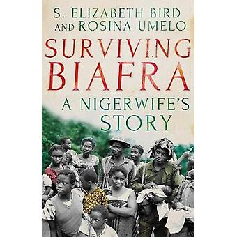 Surviving Biafra - A Nigerwife's Story by Surviving Biafra - A Nigerwif