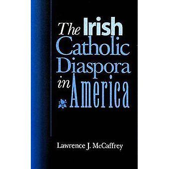 The Irish Catholic Diaspora in America (2nd Revised edition) by Lawre