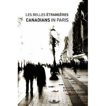 Les Belles Etrangeres - Canadians in Paris by Jane Koustas - 978077660