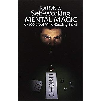Self-working Mental Magic: Sixty-seven Foolproof Mind Reading Tricks