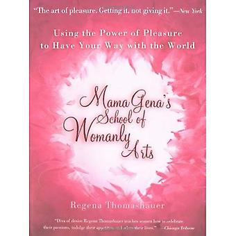 Mama Gena's School of Womanly Arts: How to Use the Power of Pleasure
