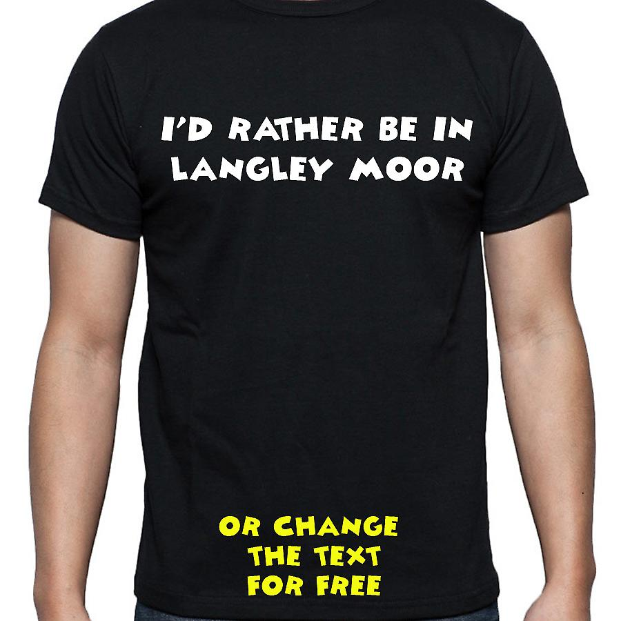 I'd Rather Be In Langley moor Black Hand Printed T shirt