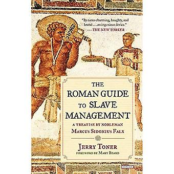 The Roman Guide to Slave Management: A Treatise by Nobleman Marcus Sidonius Falx