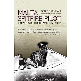 Malta Spitfire Pilot: Ten Weeks of Terror April-June 1942