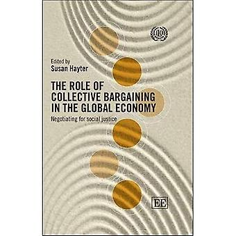 The Role of Collective Bargaining in the Global Economy: Negotiating for Social Justice
