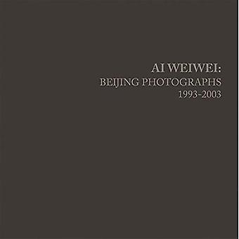 Ai Weiwei: Beijing Photographs, 1993-2003 (The MIT Press)