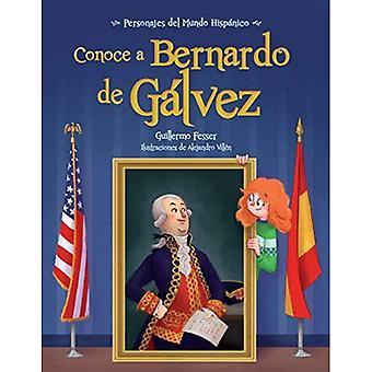 Conoce a Bernardo de Galvez / Get to Know Bernardo de Galvez (Spanish� Edition) (Personajes del Mundo Hispanico / Historical Figures of the H)