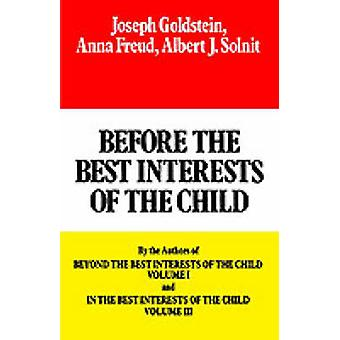 Before the Best Interests of the Child by Goldstein & Joseph