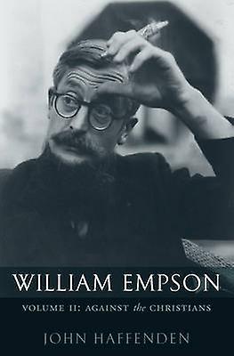 William Empson Volume II Against the Christians by Haffenden & John