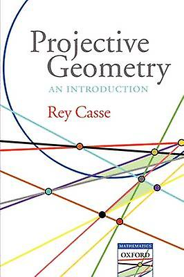 Projective Geometry An Introduction by Casse & Rey