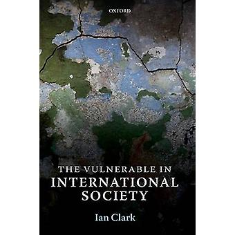 The Vulnerable in International Society by Clark & Ian