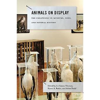 Animals on Display The Creaturely in Museums Zoos and Natural History by Thorsen & Liv Emma