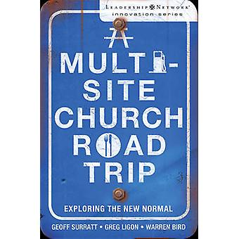 A MultiSite Church Roadtrip Exploring the New Normal by Surratt & Geoff