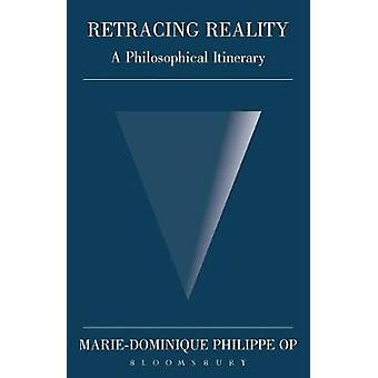 Retracing Reality A Philosophical Itinerary by Philippe & MarieDominique