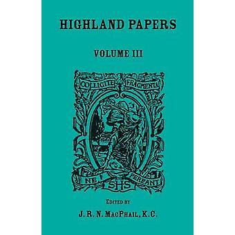 Highland Papers, Volume III de MacPhail & J. R. N.