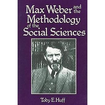 Max Weber and the Methodology of the Social Sciences by Huff & Toby E.