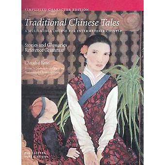Traditionellen chinesischen Märchen A-Kurs für fortgeschrittene chinesische Geschichten und Glossare mit Referenz Grammatik vereinfachte Zeichen von Ross & Claudia