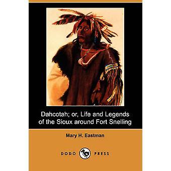Dahcotah ou la vie et les légendes des Sioux autour de Fort Snelling Dodo Press par Eastman & Mary H.