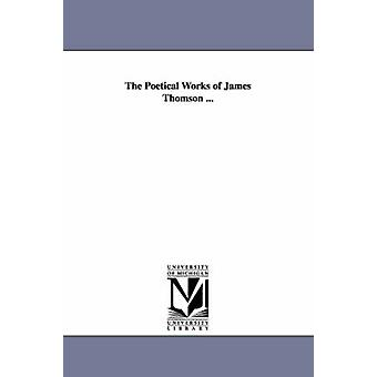 The Poetical Works of James Thomson ... by Thomson & James