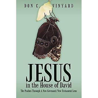 Jesus in the House of David The Psalms Through a New CovenantNew Testament Lens by Vinyard & Don C.