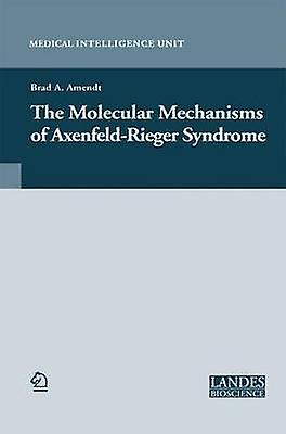 The Molecular Mechanisms of AxenfeldRieger Syndrome by Amendt & Brad A.