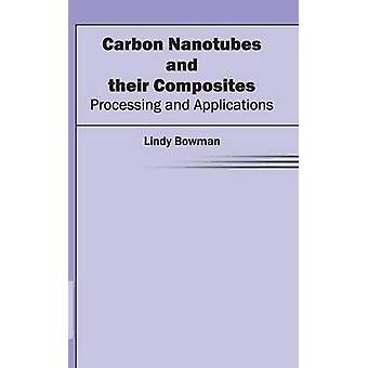 Carbon Nanotubes and their Composites Processing and Applications by Bowman & Lindy