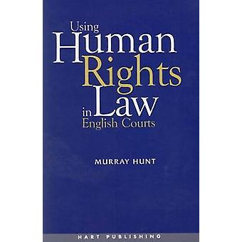 Using Human Rights Law in English Courts by Hunt & Murray