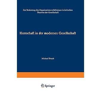Herrschaft in der modernen Gesellschaft Zur Bedeutung des Organisationsverhltnisses en kritischen Theorien der Gesellschaft de Bruch & Michael