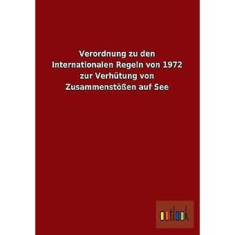 Verordnung zu den Internationalen Regeln von 1972 zur Verhtung von Zusammensten auf See by ohne Autor