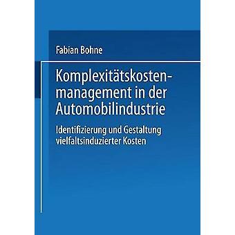 Komplexittskostenmanagement in der Neuzulassungsvolumen Identifizierung Und Gestaltung Vielfaltsinduzierter Kosten von Bohne & Fabian
