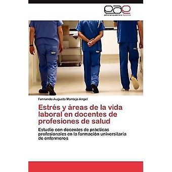 Estrs y Reas De La Vida laboral de Docentes de Profesiones de Salud von Montejo Angel Fernando Augusto