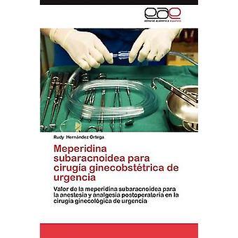 Meperidina Subaracnoidea Para Cirugia Ginecobstetrica de Urgencia by Hern Ndez Ortega & Rudy
