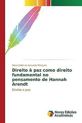 Direito  paz como direito funfemmestal no pensaHommesto de Hannah Arendt by de Azevedo Marques Maria Edith