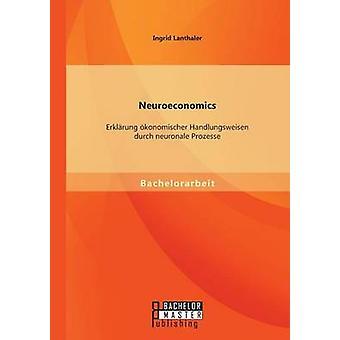 Neuroeconomics Erklrung konomischer Handlungsweisen durch neuronale Prozesse by Lanthaler & Ingrid