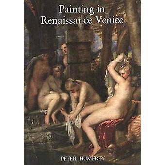 Painting in Renaissance Venice (New edition) by Peter Humfrey - 97803