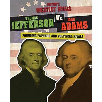 Thomas Jefferson vs. John Adams - Founding Fathers and Political Rival