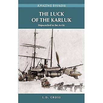 The Luck of the Karluk - Shipwrecked in the Arctic by L. D. Cross - 97