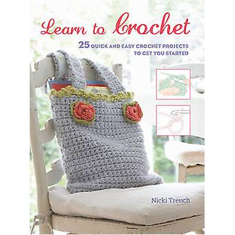 Learn to Crochet - 25 Quick and Easy Crochet Projects to Get You Start