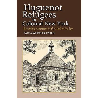Huguenot Refugees in Colonial New York - Becoming American in the Huds