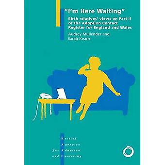 I'm Here Waiting - Birth Relatives' Views on Part II of the Adoption C
