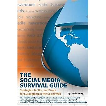 The Social Media Survival Guide - Strategies - Tactics - and Tools for