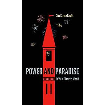 Power and Paradise in Walt Disney's World by Cher Krause Knight - 978