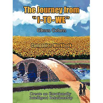 The Journey from ITOWE  Companion Workbook  Create an Emotionally Intelligent Relationship by Cohen & Glenn