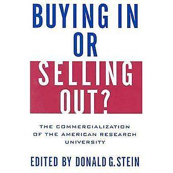 Buying In or Selling Out The Commercialization of the American Research University by Stein & Donald G.