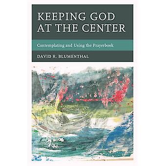 Keeping God at the Center - Contemplating and Using the Prayerbook by