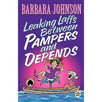 Leaking Laffs between Pampers and Depends by Barbara Johnson - 978084