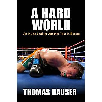 A Hard World - An Inside Look at Another Year in Boxing by Thomas Haus