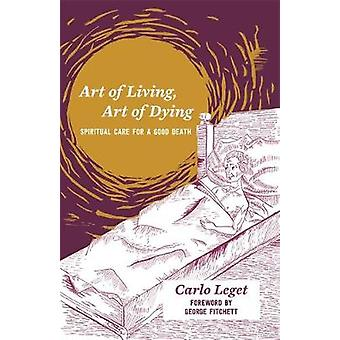 Art of Living - Art of Dying - Spiritual Care for a Good Death by Carl
