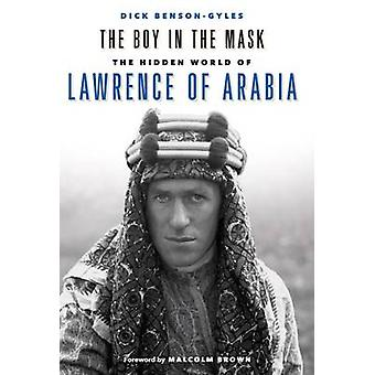 The Boy in the Mask - The Hidden World of Lawrence of Arabia by Dick B
